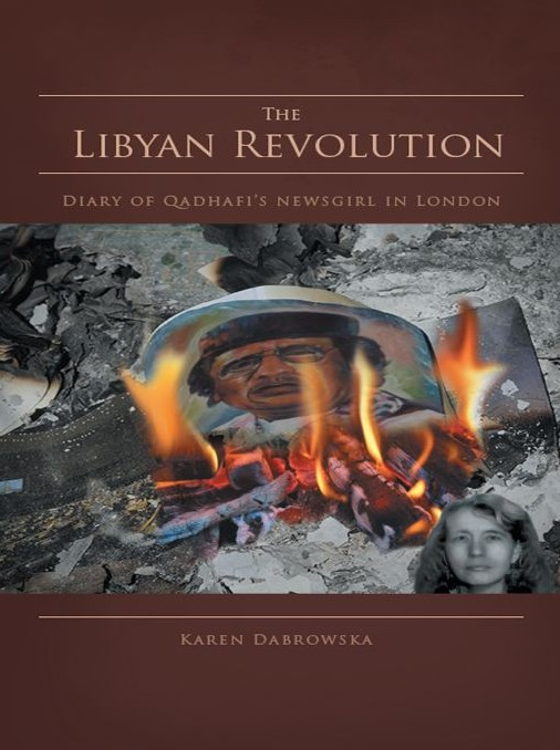 The Libyan Revolution: Diary of Qadhafi's Newsgirl in London